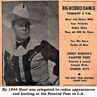 By 1944 Hoot was relegated to rodeo appearances and hosting at his Painted Post in L.A.