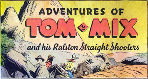 """Adventures of Tom Mix and his Ralston Straight Shooters""."