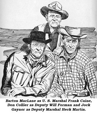Barton MacLane as U.S. Marshal Frank Caine, Don Collier as Deputy Will Forman and Jock Gaynor as Deputy Marshal Heck Martin.