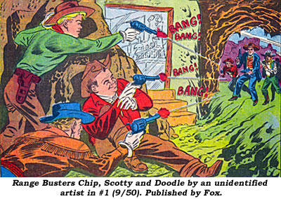 Range Busters Chip, Scotty and Doodle by an unidentified artist in #1 (9/50). Published by Fox.