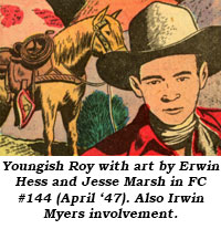 Youngish Roy with art by Erwin Hess and Jesse Marsh in FC #144 (April '47). Also Irwin Myers involvement.