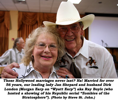 "Those Hollywood marriages never last? Ha! Married for over 56 years, our leading lady Jan Shepard and husband Dirk London (Morgan Earp on ""Wyatt Earp"") aka Ray Boyle (who hosted a showing of his Republic serial ""Zombies of the Stratosphere"". (Photo by Steve St. John.)"