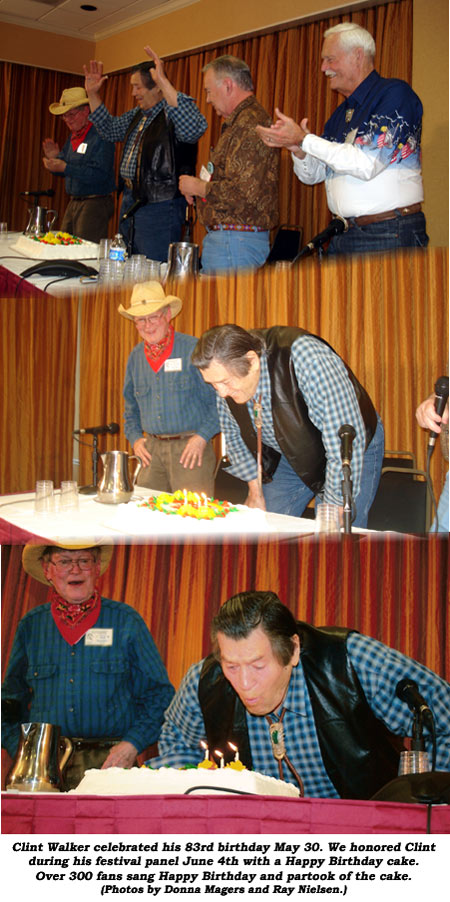 Clint Walker celebrated his 83rd birthday May 30. We honored Clint during the festival panel June 4th with a Happy Birthday cake. Over 300 fans sang Happy Birthday and partook of the cake. (Photos by Donna Magers and Ray Nielsen.)