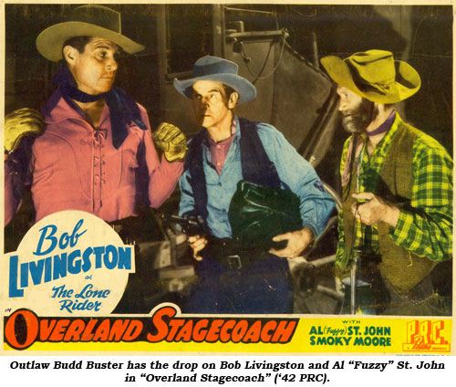 "Outlaw Budd Buster has the drop on Bob Livingston and Al ""Fuzzy"" St. John in ""Overland Stagecoach"" ('42 PRC)."