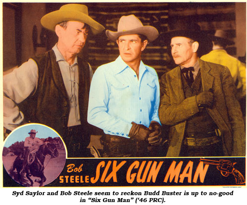 "Syd Saylor and Bob Steele seem to reckon Budd Buster is up to no-good in ""Six Gun Man"" ('46 PRC)."