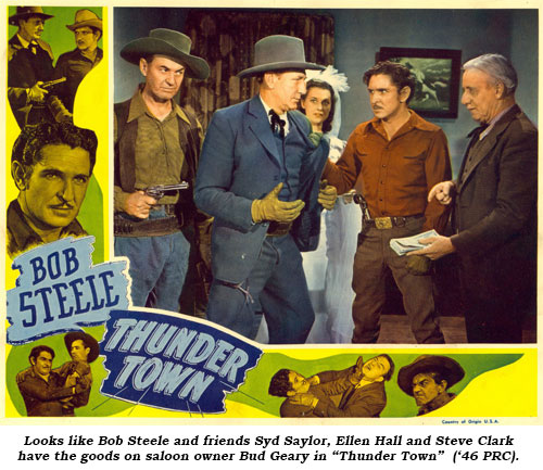 "Looks like Bob Steele and friends Syd Saylor, Ellen Hall and Steve Clark have the goods on saloon owner Bud Geary in ""Thunder Town"" ('46 PRC)."