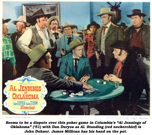 "Seems to be a dispute over this poker game in Columbia's ""Al Jennings of Oklahoma"" ('51) with Dan Duryea as Al. Standing (red neckerchief) is John Dehner. James Millican has his hand on the pot."
