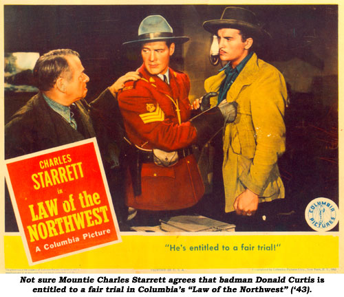"Not sure Mountie Charles Starrett agrees that badman Donald Curtis is entitled to a fair trial in Columbia's ""Law of the Northwest"" ('43)."