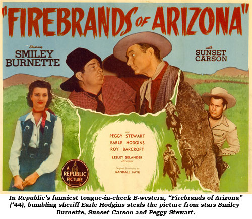 "In Republic's funniest tongue-in-cheek B-western, ""Firebrands of Arizona"" ('44), Earle Hodgins steals the picture from stars Smiley Burnette, Sunset Carson and Peggy Stewart."
