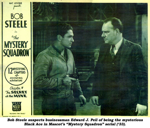 "Bob Steele suspects businessman Edward J. Peil of being the mysterious Black Ace in Mascot's ""Mystery Squadron"" serial ('33)."