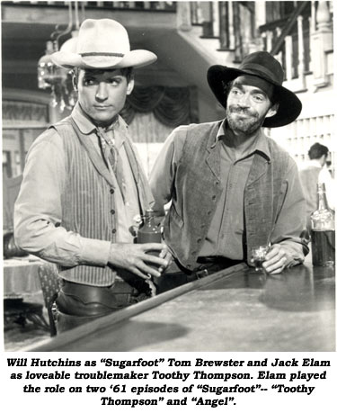"Will Hutchins as ""Sugarfoot"" Tom Brewster and Jack Elam as loveable troublemaker Toothy Thompson. Elam played the role on two '61 episodes of ""Sugarfoot""--""Toothy Thompson"" and ""Angel""."