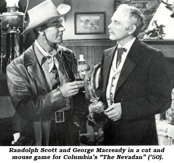"Randolph Scott and George Macready in a cat and mouse game for Columbia's ""The Nevadan"" ('50)."