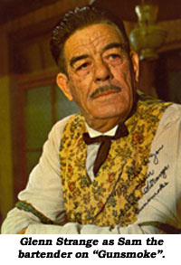 "Glenn Strange as Sam the bartender on ""Gunsmoke""."