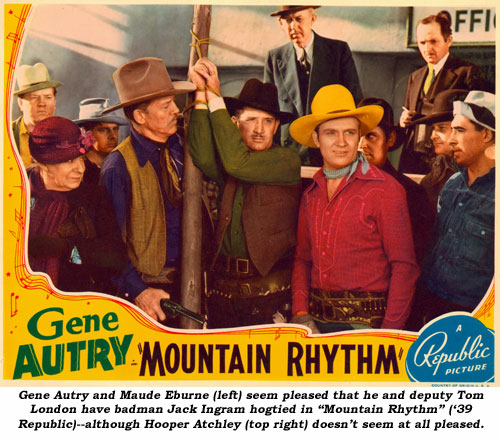 "Gene Autry and Maude Eburne (left) seem pleased that he and deputy Tom London have badman Jack Ingram hogtied in ""Mountain Rhythm"" ('39 Republic)--although Hooper Atchley (top right) doesn't seem at all pleased."