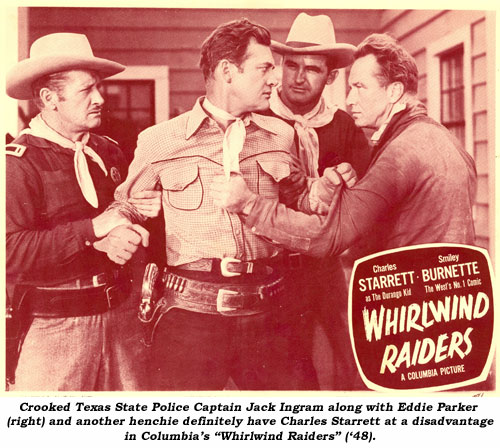 "Crooked Texas State Police Captain Jack Ingram along with Eddie Parker (right) and another henchie definitely have Charles Starrett at a disadvantage in Columbia's ""Whirlwind Raiders"". ('48)."