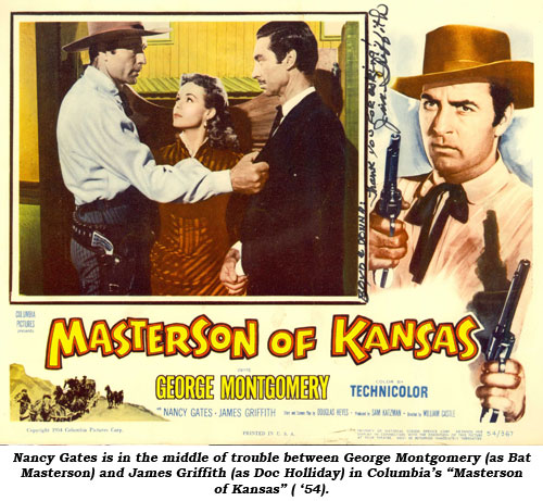 "Nancy Gates is in the middle of trouble between George Montgomery (as Bat Masterson) and James Griffith (as Doc Holliday) in Columbia's ""Masterson of Kansas"" ('54)."