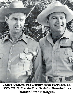"James Griffith was Deputy Tom Ferguson on TV's ""U.S. Marshal"" with John Bromfield as Marshal Frank Morgan."