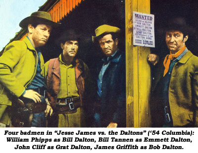 "Four badmen in ""Jesse James vs. the Daltons"" ('54 Columbia): William Phipps as Bill Dalton, Bill Tannen as Emmett Dalton, John Cliff as Grat Dalton and James Griffith as Bob Dalton."