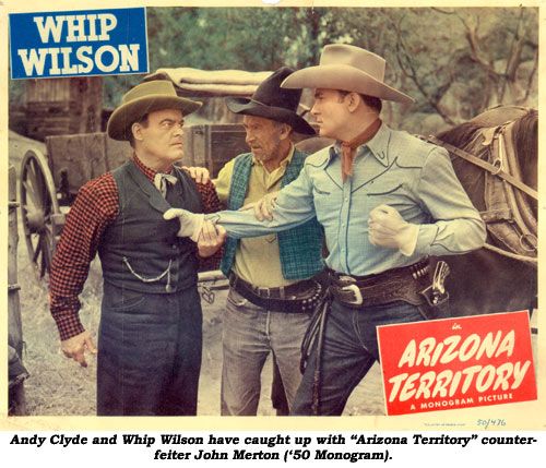 "Andy Clyde and Whip Wilson have caught up with ""Arizona Territory"" counterfeiter John Merton ('50 Monogram)."