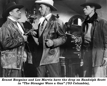 "Ernest Borgnine and Lee Marvin have the drop on Randolph Scott in ""The Stranger Wore a Gun"" ('53 Columbia)."