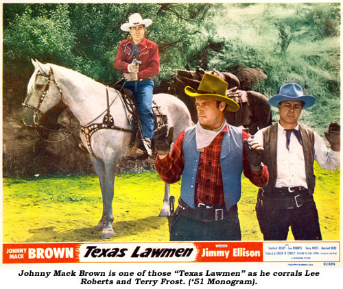 "Johnny Mack Brown is one of those ""Texas Lawmen"" as he corrals Lee Roberts and Terry Frost. ('51 Monogram)."