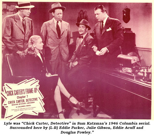 "Lyle was ""Chick Carter, Detective"" in Sam Katzman's 1946 Columbia serial. Surrounded here by (L-R) Eddie Parker, Julie Gibson, Eddie Acuff and Douglas Fowley."