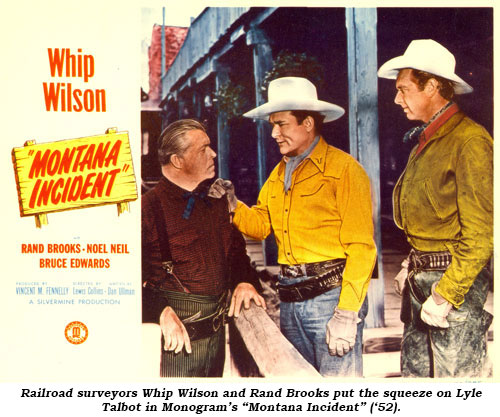 "Railroad surveyors Whip Wilson and Rand Brooks put the squeeze on Lyle Talbot in Monogram's ""Montana Incident"" ('52)."