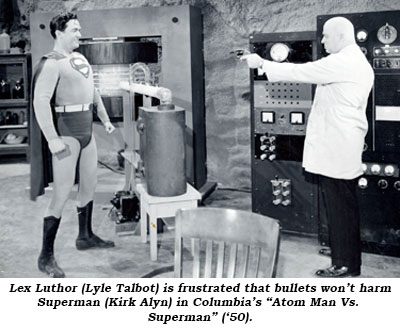 "Lex Luthor (Lyle Talbot) is frustrated that bullets won't harm Superman (Kirk Alyn) in Columbia's ""Atom Man Vs. Superman"" ('50)."