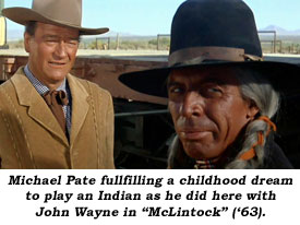 "Michael Pate fulfilling a childhood dream to play an Indian as he did here with John Wayne in ""McLintock"" ('63)."