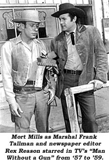 "Mort Mills as Marshal Frank Tallman and newspaper editor Rex Reason starred in TV's ""Man Without a Gun"" from '57-'59."