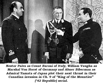 "Nestor Paiva as Count Baroni of Italy, William Vaughn as Marshal Von Horst of Germany and Abner Biberman as Admiral Yamata of Japan plot their next thrust in their Canadian invasion in Ch. 9 of ""King of the Mounties"" ('42 Republic) serial."