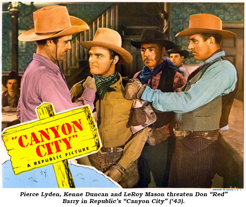 "Pierce Lyden, Keene Duncan and LeRoy Mason threaten Don ""Red"" Barry in Republic's ""Canyon City"" ('43)."