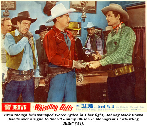 "Even though he's whupped Pierce Lyden in a bar fight, Johnny Mack Brown hands over his gun to Sheriff Jimmy Ellison in Monogram's ""Whistling Hills"" ('51)."