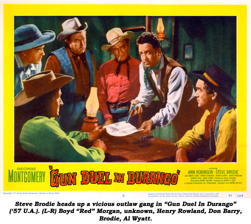 "Steve Brodie heads up a vicious outlaw gang in ""Gun Duel In Durango"" ('57 U.A.). (L-R) Boyd ""Red"" Morgan, unknown, Henry Rowland, Don Barry, Brodie, Al Wyatt."
