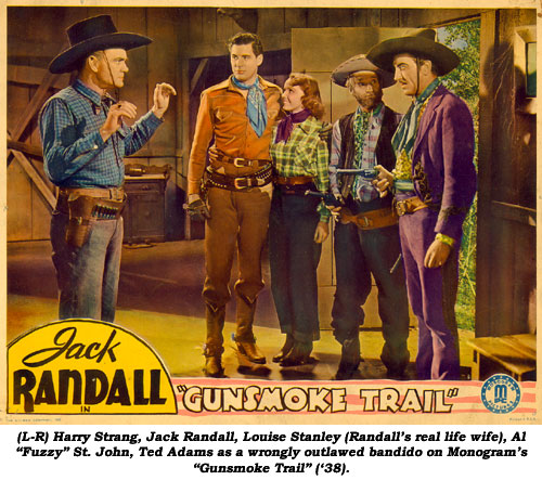 "(L-R) Harry Strang, Jack Randall, Louise Stanley (Randall's real life wife), Al ""Fuzzy"" St. John, Ted Adams as a wrongly outlawed bandido on Monogram's ""Gunsmoke Trail"" ('38)."