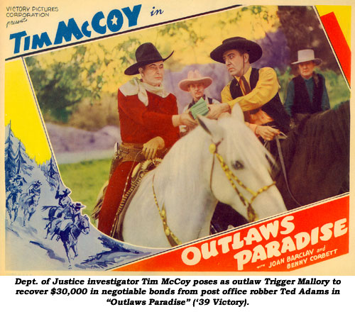 "Dept. of Justice investigator Tim McCoy poses as outlaw Trigger Mallory to recover $30,000 in negotiable bonds from pst office robber Ted Adams in ""Outlaws Paradise"" ('39 Victory)."