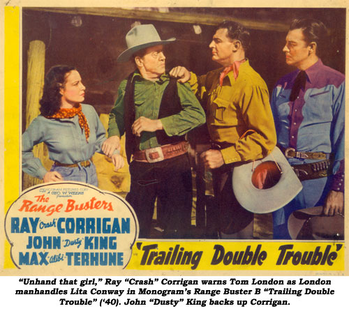 """Unhand that girl,"" Ray ""Crash"" Corrigan warns Tom London as London manhandles Lita Conway in Monogram's Range Buster B ""Trailing Double Trouble"" ('40). John ""Dusty"" King backs up Corrigan."