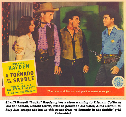 "Sheriff Russell ""Lucky"" Hayden gives a stern warning to Tristram Coffin as his henchman, Donald Curtis, tries to persuade his sister, Alma Carroll, to help him escape the law in this scene rom ""A Tornado in the Saddle"" ('42 Columbia)."