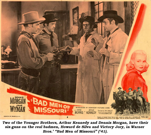 "Two of the Younger Brothers, Arthur Kennedy and Dennis Morgan, have their six-guns on the real badmen, Howard de Silva and Victory Jory, in Warner Bros.' ""Bad Men of Missouri"" ('41)."