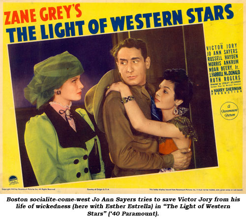 "Boston Socialite-come-west Jo Ann Sayers tries to save Victor Jory from his life of wickedness (here with Esther Estrella) in ""The Light of Western Stars"" ('40 Paramount)."