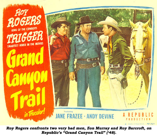"Roy Rogers confronts two very bad men, Zon Murray and Roy Barcroft, in Republic's ""Grand Canyon Trail"" ('48)."