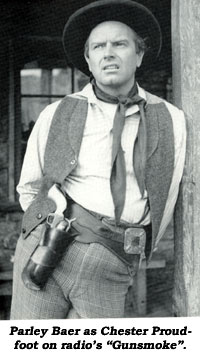 "Parley Baer as Chester Proudfoot on radio's ""Gunsmoke""."