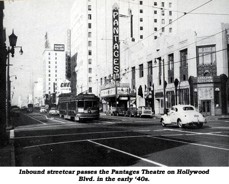 Inbound streetcar passes the Pantages Theatre on Hollywood Blvd. in the early '40s.