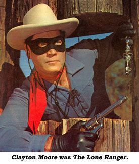 Clayton Moore was The Lone Ranger.