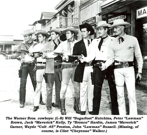 "The Warner Bros. cowboys: (l-r) Will ""Sugerfoot"" Hutchins, Peter ""Lawman"" Brown, Jack ""Maverick"" Kelly, Ty ""Bronco"" Hardin, James ""Maverick"" Garner, Wayde ""Colt .45"" Preston, John ""Lawman"" Russell. (Missing, of course, is Clint ""Cheyenne"" Walker.)"