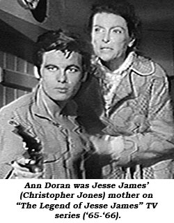 "Ann Doran was Jesse James' (Christopher Jones) mother on ""The Legend of Jesse James"" TV series ('65-'67)."