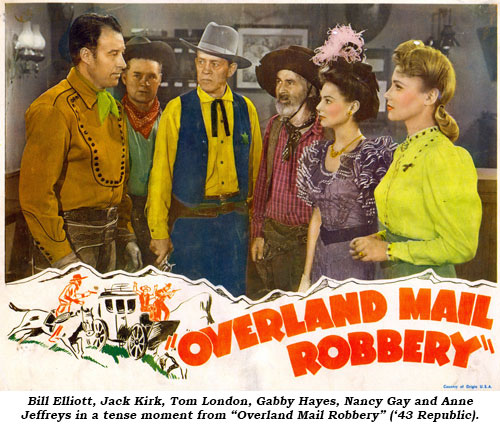 "Bill Elliott, Jack Kirk, Tom London, Gabby Hayes, Nancy Gay and Anne Jeffreys in a tense moment from ""Overland Mail Robbery"" ('43 Republic)."