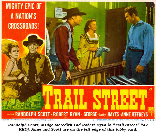 "Randolph Scott, Madge Meredith and Robert Ryan in ""Trail Street"" ('47 RKO). Anne and Scott are on the left edge of this lobby card."