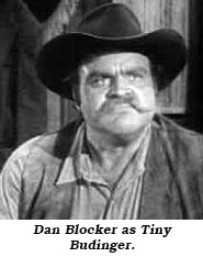 Dan Blocker as Tiny Budinger.