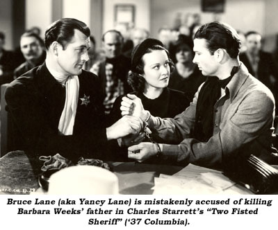 "Bruce Lane (aka Yancy Lane) is mistakenly accused of killing Barbara Weeks' father in Charles Starrett's ""Two Fisted Sheriff"" ('27 Columbia)."